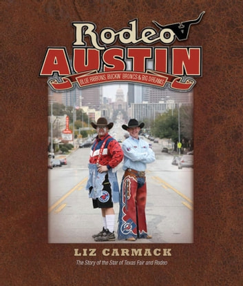 Rodeo Austin - Blue Ribbons, Buckin' Broncs, and Big Dreams ebook by Liz Carmack