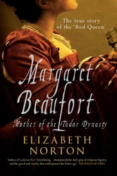 Magaret Beaufort: Mother of the Tudor Dynasty - Mother of the Tudor Dynasty ebook by Elizabeth Norton