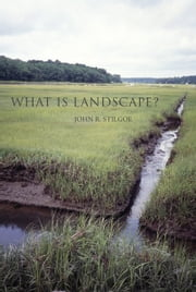 What Is Landscape? ebook by John R. Stilgoe
