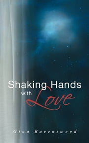 Shaking Hands with Love ebook by Gina Ravenswood