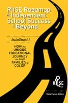 The RIISE Roadmap to Independent School Success & Beyond ebook by Gina Parker Collins,André Robert Lee,Littlebiggirl + Co,Lashieka P. Hunter