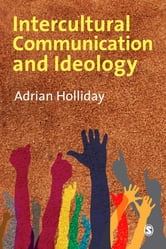 Intercultural Communication & Ideology - SAGE Publications ebook by Dr Adrian Holliday