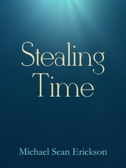 Stealing Time ebook by Michael Sean Erickson