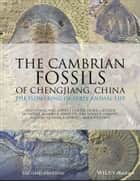 The Cambrian Fossils of Chengjiang, China - The Flowering of Early Animal Life ebook by Hou Xian-Guang, David J. Siveter, Derek J. Siveter,...