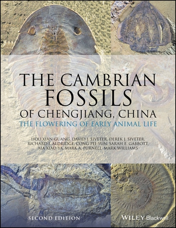 The Cambrian Fossils of Chengjiang, China - The Flowering of Early Animal Life ebook by Hou Xian-Guang,David J. Siveter,Derek J. Siveter,Richard J. Aldridge,Cong Pei-Yun,Sarah E. Gabbott,Ma Xiao-Ya,Mark A. Purnell,Mark Williams