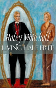 Living Half Free ebook by Haley Whitehall