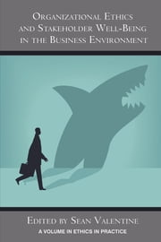 Organizational Ethics and Stakeholder Well-Being in the Business Environment ebook by Sean Valentine