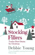 Stocking Fillers: Twelve Short Stories for Christmas - Short Story Collections, #3 ebook by Debbie Young