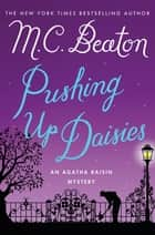 Pushing Up Daisies ebook by M. C. Beaton