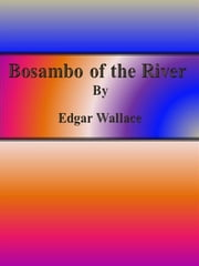 Bosambo of the River ebook by Edgar Wallace,Edgar Wallace,Edgar Wallace,Edgar Wallace