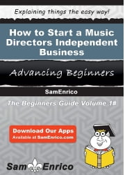 How to Start a Music Directors - Independent Business ebook by Marcos Payne,Sam Enrico