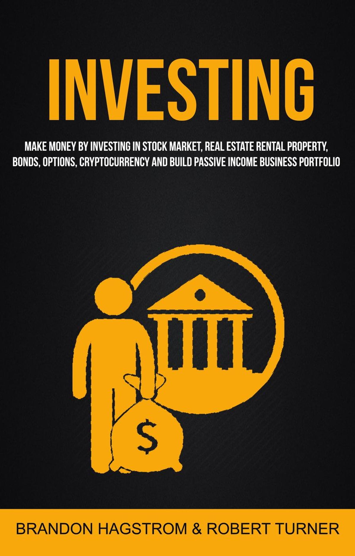 Investing Make Money By Investing In Stock Market Real Estate Rental Property Bonds Options Cryptocurrency And Build Passive Income Business Portfolio Ebook By Brandon Hagstrom 9781386392392 Rakuten Kobo United States
