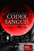 Codex Sanguis – Gesamtausgabe ebook by Rebekka Pax