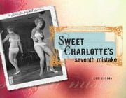 Sweet Charlotte's Seventh Mistake ebook by Cori Crooks