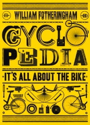 Cyclopedia - It's All About the Bike ebook by William Fotheringham