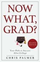 Now What, Grad? - Your Path to Success After College ebook by Chris Palmer