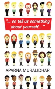 """… so tell us something about yourself… "" ebook by Aparna Muralidhar"
