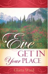 Eve, Get In Your Place ebook by Gloria Ward, Ph.D.
