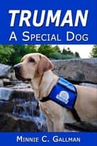 Truman: A Special Dog ebook by Minnie Gallman