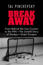 Breakaway - From Behind the Iron Curtain to the NHL—The Untold Story of Hockey's Great Escapes ebook by Tal Pinchevsky