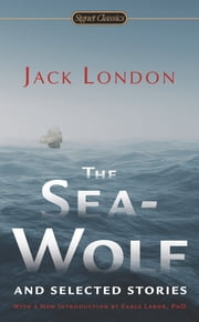 The Sea-Wolf and Selected Stories ebook by Jack London,Ben Bova,Earle Labor