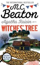 Agatha Raisin and the Witches' Tree ebook by M.C. Beaton