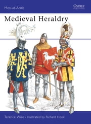 Medieval Heraldry ebook by Terence Wise,Richard Hook