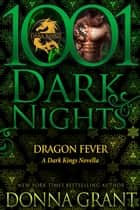 Dragon Fever: A Dark Kings Novella ebook by Donna Grant