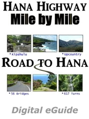 Hana Highway - Mile by Mile :: The Road to Hana ebook by Derrick, John, C