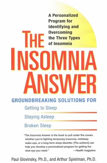 The Insomnia Answer - A Personalized Program for Identifying and Overcoming the Three Types ofInsomnia ebook by Paul Glovinsky,Art Spielman