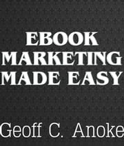 EBook Marketing Made Easy ebook by Geoff  C. Anoke