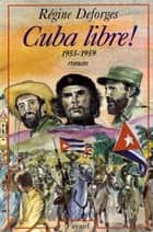 Cuba libre ! ebook by Régine Deforges