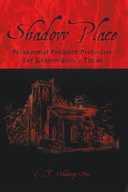 Shadow Place - Paranormal Predator Protection for Extraordinary Times ebook by C.T. Shooting Star