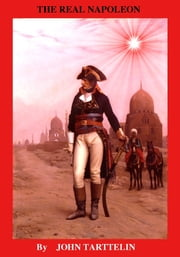 The Real Napoleon ebook by John Tarttelin