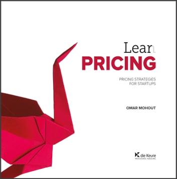Lean Pricing - Pricing Strategies for Startups ebook by Omar Mohout