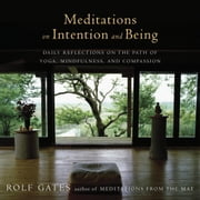 Meditations on Intention and Being - Daily Reflections on the Path of Yoga, Mindfulness, and Compassion ebook by Rolf Gates