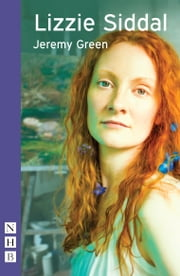 Lizzie Siddall (NHB Modern Plays) ebook by Jeremy Green