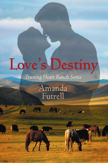 Love's Destiny - Trusting Heart Ranch Series ebook by Amanda Futrell