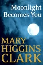 Moonlight Becomes You ebook by Mary Higgins Clark