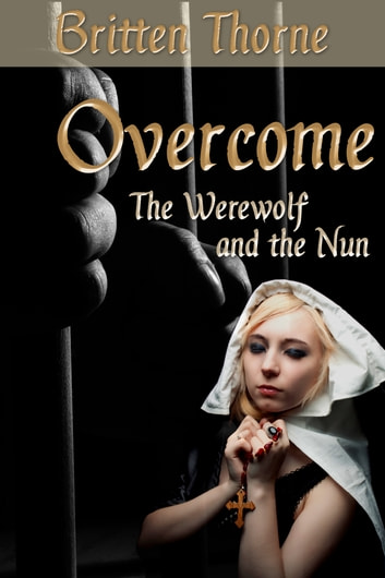 Overcome: The Werewolf and the Nun ebook by Britten Thorne