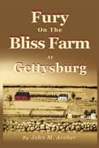 Fury on the Bliss Farm at Gettysburg ebook by John M. Archer