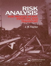 Risk Analysis for Process Plant, Pipelines and Transport ebook by J.R. Taylor