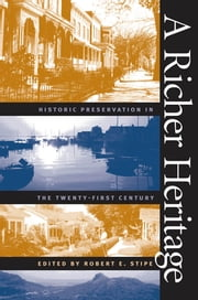 A Richer Heritage - Historic Preservation in the Twenty-First Century ebook by Robert E. Stipe
