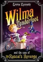 Wilma Tenderfoot and the Case of the Rascal's Revenge ebook by Emma Kennedy
