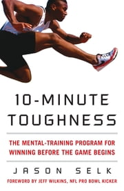 10-Minute Toughness : The Mental Training Program for Winning Before the Game Begins - The Mental Training Program for Winning Before the Game Begins ebook by Kobo.Web.Store.Products.Fields.ContributorFieldViewModel