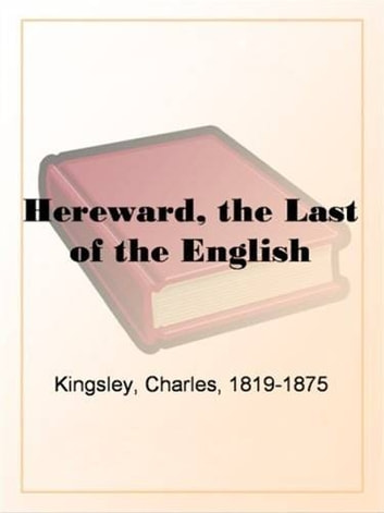 Hereward, The Last Of The English ebook by Charles Kingsley