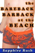 The Bareback Barback at the Beach (CBT MMF menage) - The Bareback Barback, #5 ebook by Sapphire Rush
