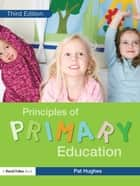 Principles of Primary Education ebook by Pat Hughes