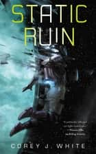 Static Ruin ebook by Corey J. White