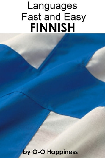 Languages Fast and Easy ~ Finnish ebook by O-O Happiness